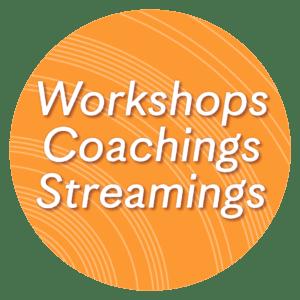 Aktuelle Angebote für Workshops, Coachings und Streamings